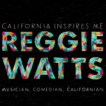 California Inspires Me: Reggie Watts